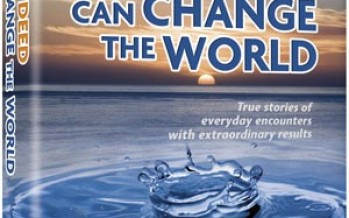 ONE SMALL DEED CAN CHANGE THE WORLD: True stories of everyday encounters with extraordinary results
