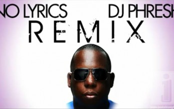 No Lyrics (DJ PHRESH REMIX)