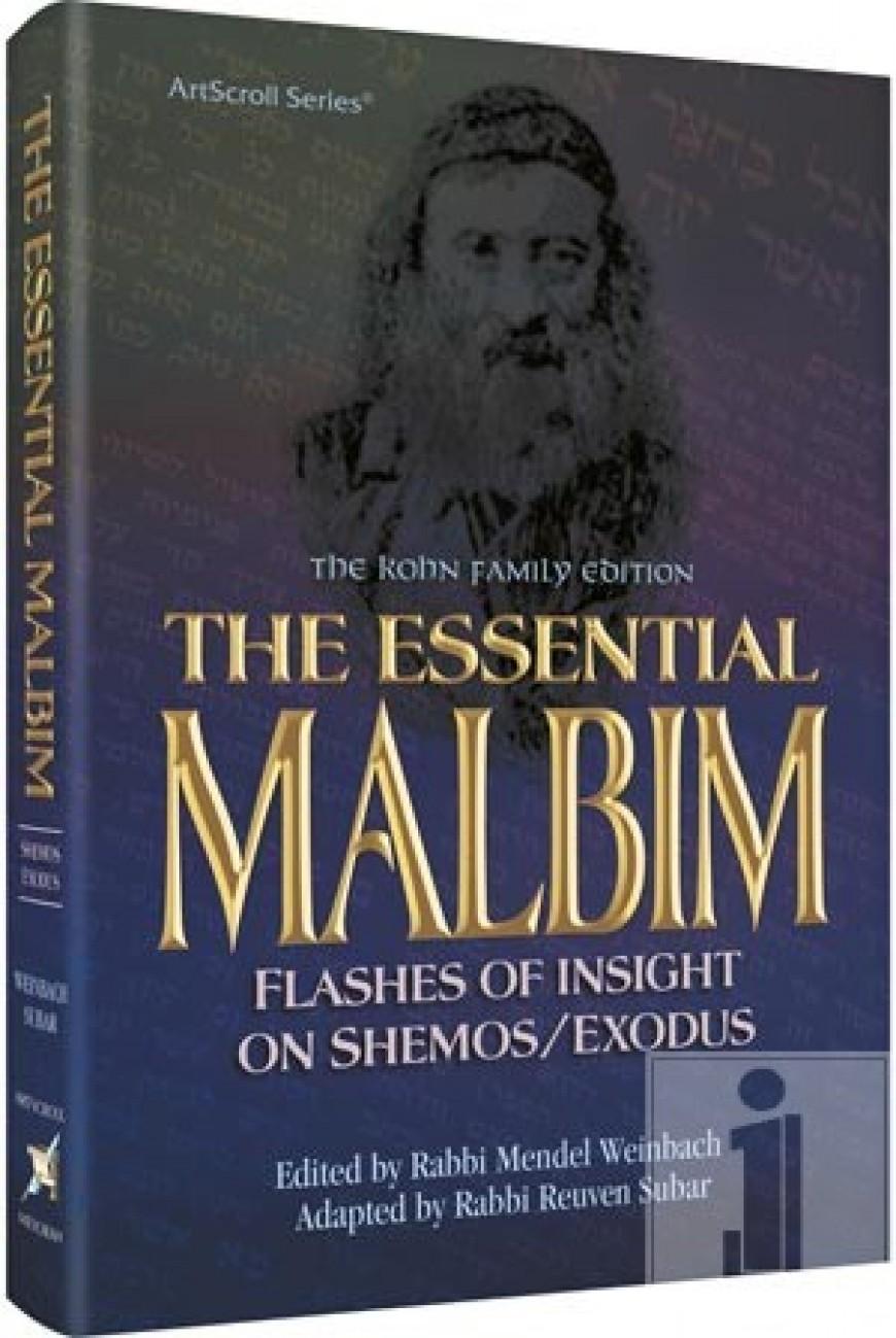 THE ESSENTIAL MALBIM – SHEMOS : Flashes of Insight on Shemos/Exudos – The Kohn Family Edition