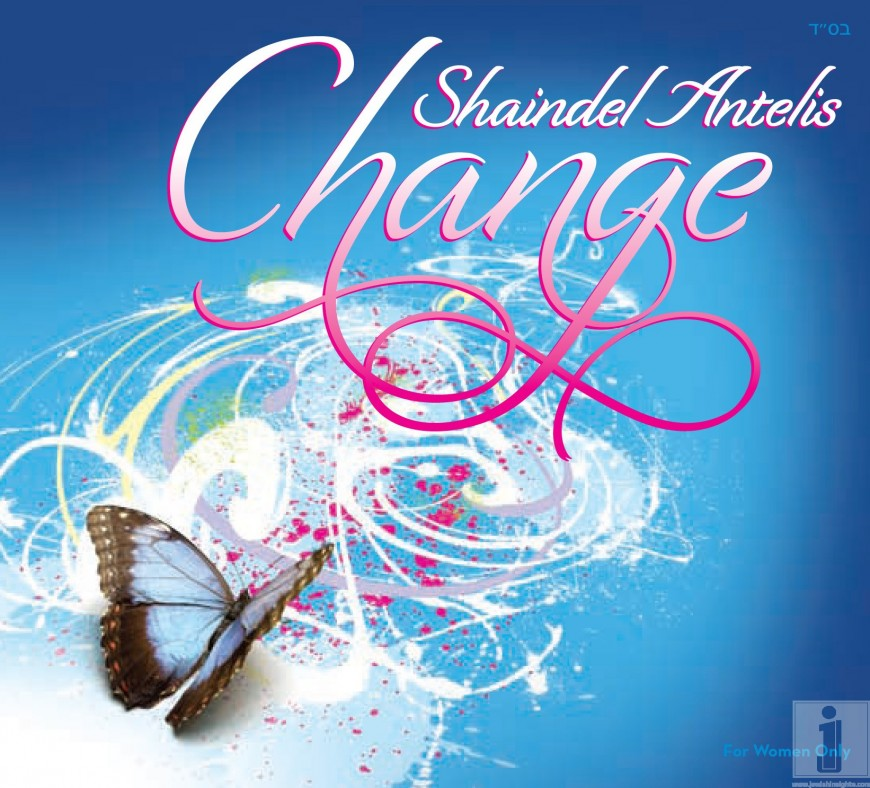 [For Women Only] Coming soon from Sameach Music: Shaindel Antelis – Change!