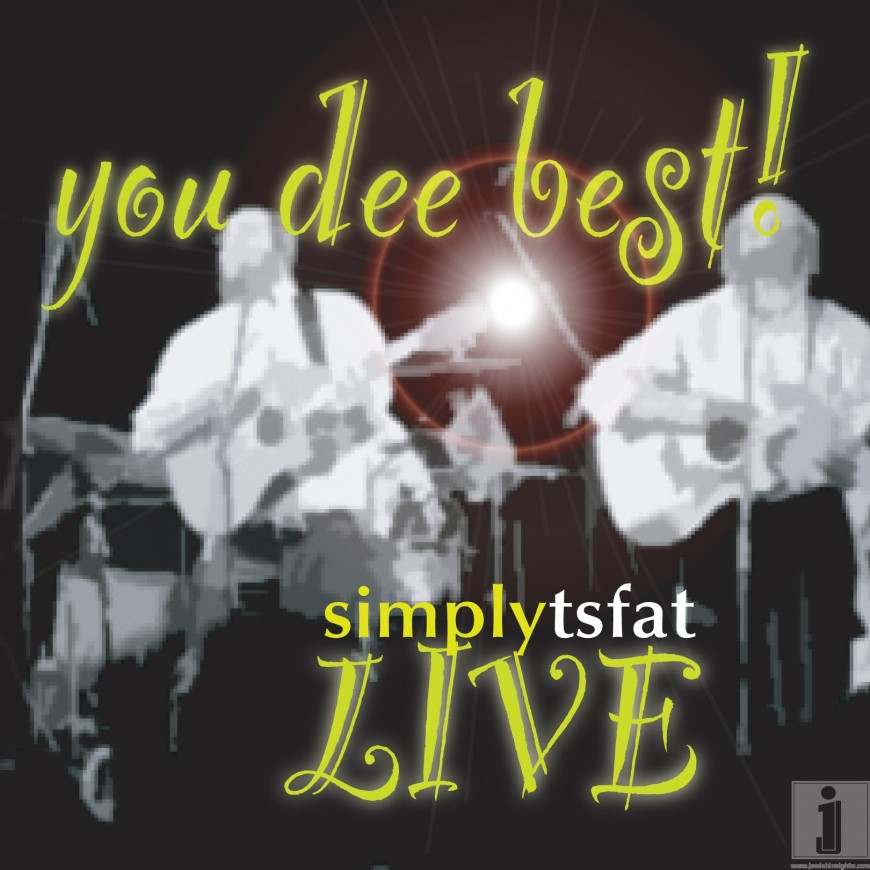 Simply Tsfat with a ALL NEW Live album – you dee best!
