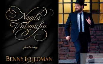 Avi Newmark Presents: Nagila V'nismicha featuring Benny Friedman!