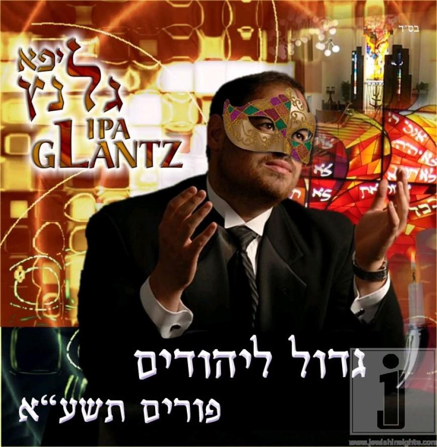 """Lipa Glantz with a new hit for Purim """"Gadol LaYehudim"""""""