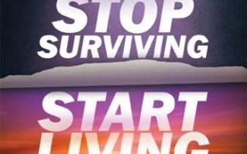 Stop Surviving, Start Living