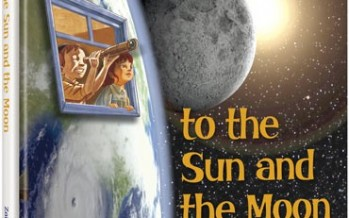 LET'S GO TO THE SUN AND THE MOON: A guided tour of Hashem's universe