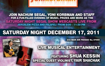 SATURDAY NIGHT SEGAL SHOW WEBCASTS LIVE FROM Jerusalem Pizza & Falafel LIVE MUSICAL ENTERTAINMENT SHUA KESSIN