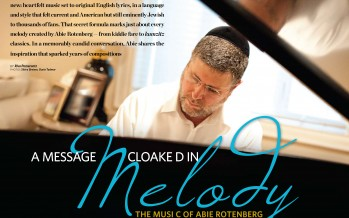 In this weeks Mishpacha Magazine: A Message Cloaked In MELODY – The Music of Abie Rotenberg