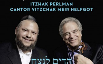 VIOLINIST ITZHAK PERLMAN AND CANTOR YITZCHOK MEIR HELFGOT JOIN FORCES ON NEW ALBUM OF JEWISH SONGS