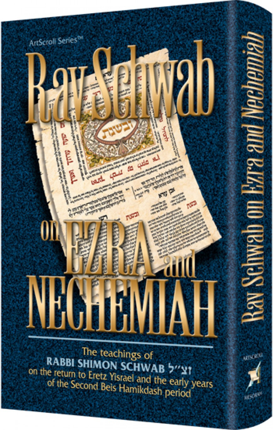 "RAV SCHWAB ON EZRA AND NECHEMIAH – The teachings of Rabbi Shimon Schwab zt""l on the return to Eretz Yisrael and the early years of the Second Beis Hamikdash Period"