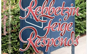 REBBETZIN FEIGE RESPONDS: A popular and insightful counselor deals with real-life situations