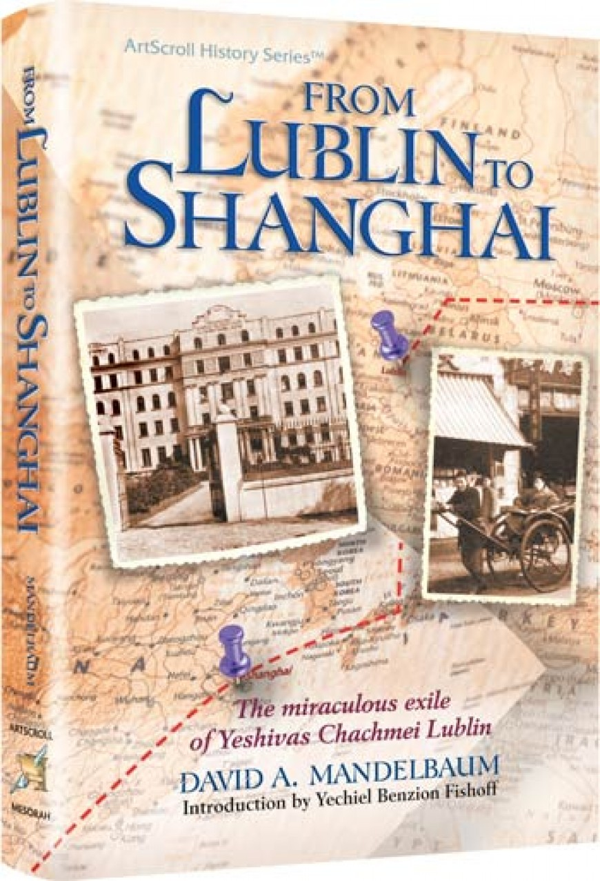 FROM LUBLIN TO SHANGHAI The miraculous exile of Yeshivas Chachmei Lublin