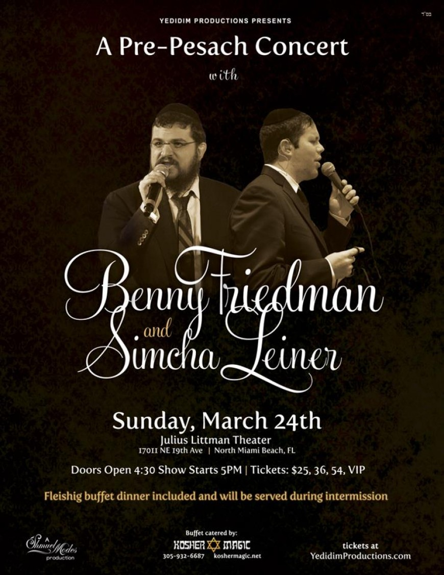Yedidim Productions Presents A Pre-Pesach Concert with BENNY FRIEDMAN and SIMCHA LEINER