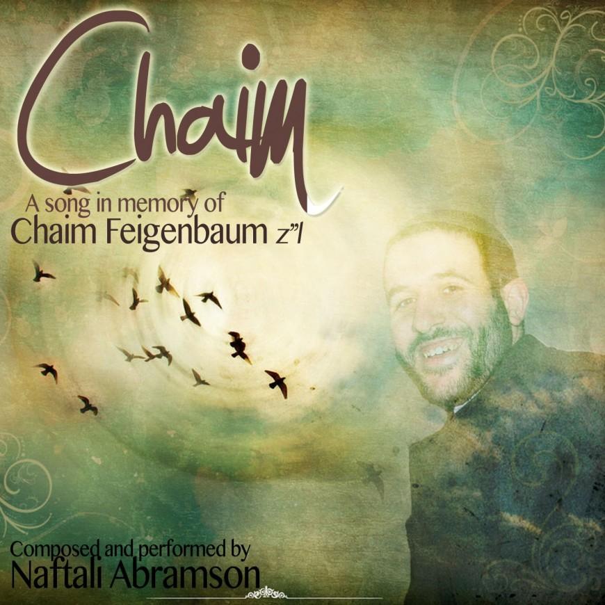 "New Song: Chaim from Naftali Abramson in Honor of Chaim Feigenbaum Z""L"