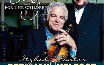 Chai Lifeline Canada presents- Sing for the Children: Itzhak PERLMAN & Cantor HELFGOT