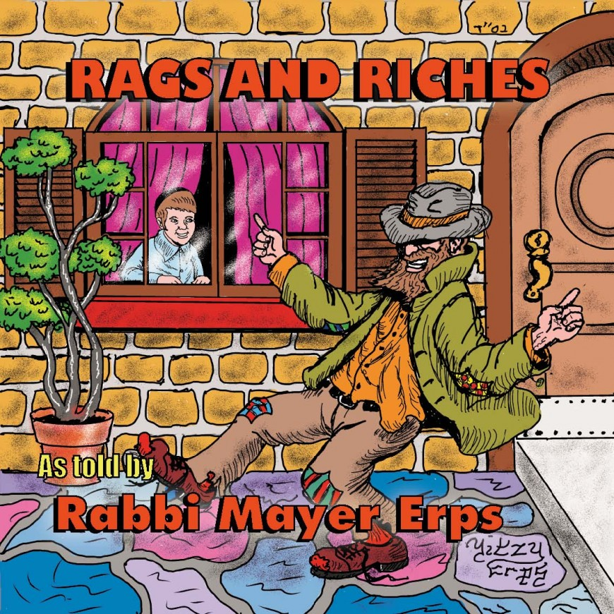 Rabbi Mayer Erps presents: Rags and Riches