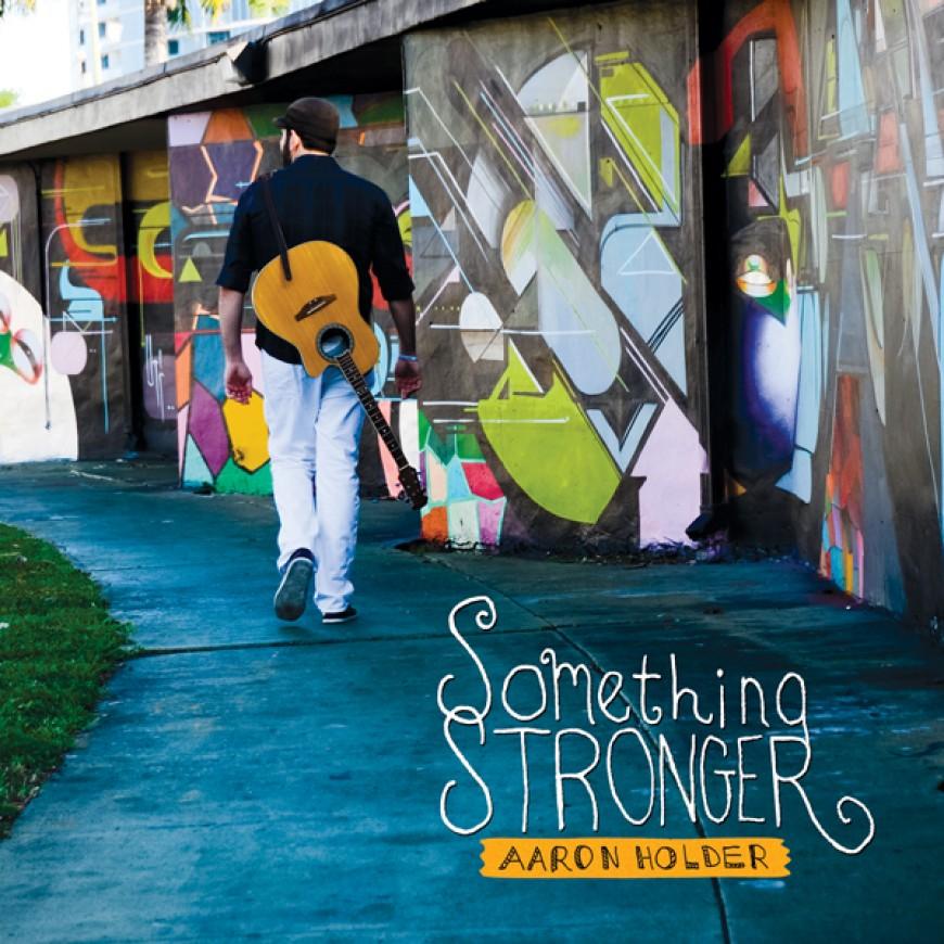 "Aaron Holder Releases His Debut Album ""Something Stronger"""