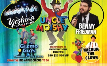 Uncle Moishy, Benny Friedman, Yeshiva Boys Choir and More!