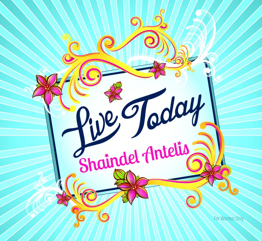 "[FOR WOMEN ONLY!] Shaindel Antelis Set To Release New Album ""Live Today"""