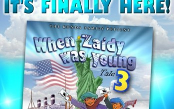 Coming Next Week: When Zaidy Was Young 3