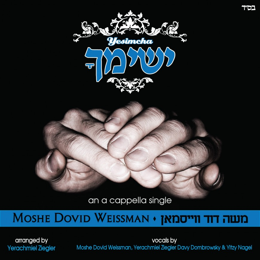 "Moshe Dovid Weissman Releases Acapella Single ""Yesimcha"""