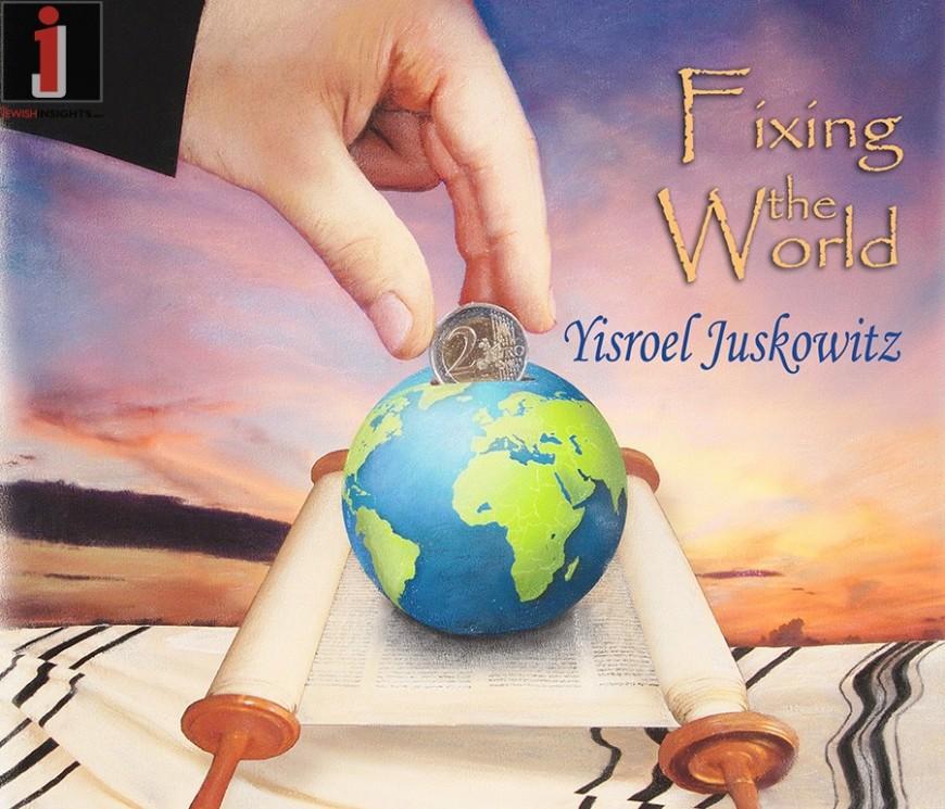 Yisroel Juskowitz: Fixing The World