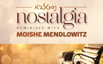 Shea Mendlowitz Presents: Moshe Mendlowitz – Nostalgia [Audio Sampler]