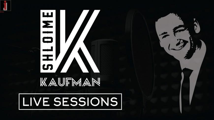 "Live Sessions W/ Shloime Kaufman ""Shalom"""
