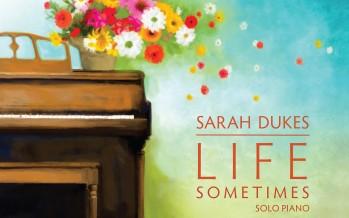 "Sarah Dukes Releases New Album ""Life Sometimes"""