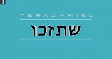 Yerachmiel – She'Tizku – שתזכו