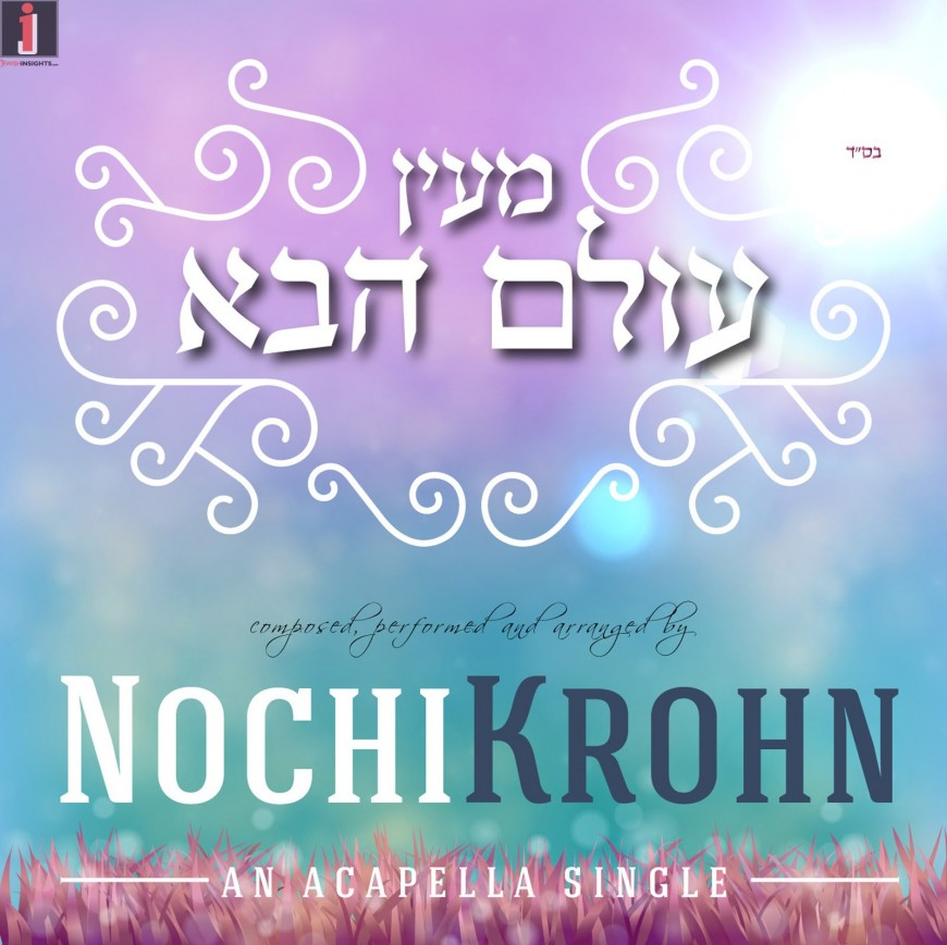 "Nochi Krohn Releases New Acapella Single ""Meyen Olam Haba"""