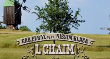 NEW – L'chaim – Gad Elbaz Feat. Nissim Black