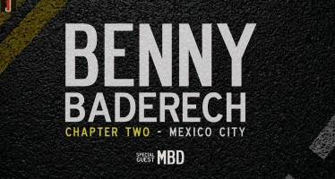 Benny Baderech: Chapter Two – Mexico City – Special Guest MBD