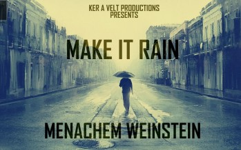 Make It Rain – Menachem Weinstein – A Ker A Velt Production [OFFICIAL AUDIO]
