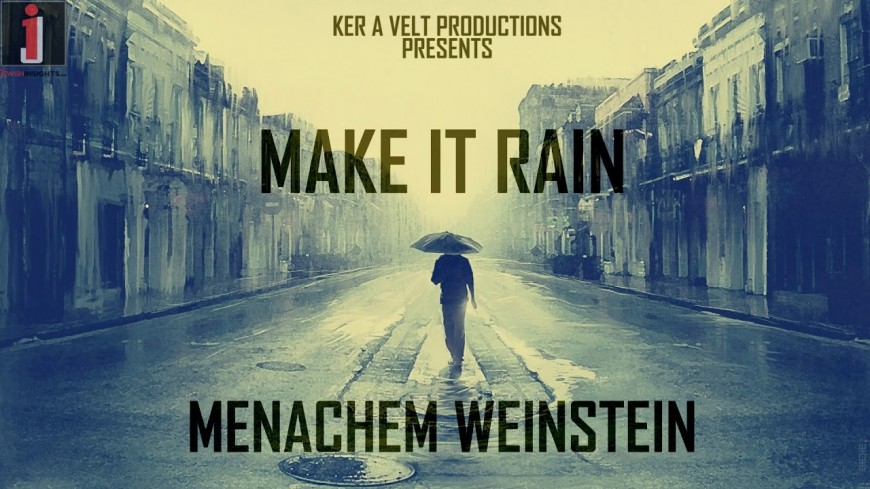 Make It Rain – Menachem Weinstein – A Ker A Velt Production [OFFICIAL AUDIO]