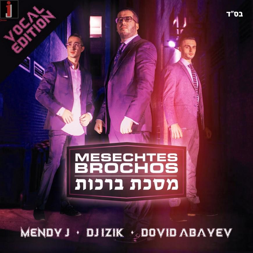 Mesechtas Brachos | Official Accapella – Mendy J • DJ Izik • Dovid Abayev