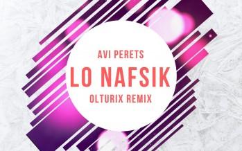 Avi Perets – Lo Nafsik – Olturix Remix