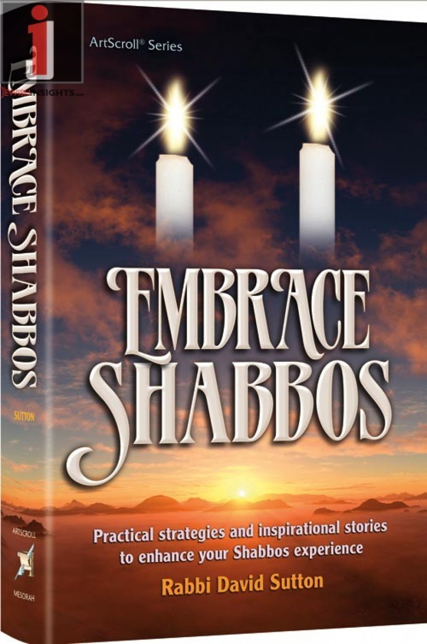 Embrace Shabbos: Practical strategies and inspirational stories to enhance your Shabbos experience