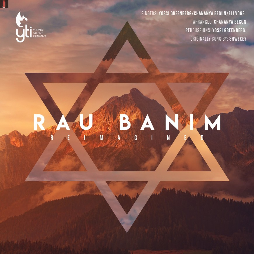 Rau Banim Reimagined (YTI) – Yossi Greenberg Ft. Eli Vogel, Chananya Begun