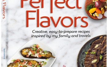 Perfect Flavors: Creative, easy-to-prepare recipes inspired by my family and travels
