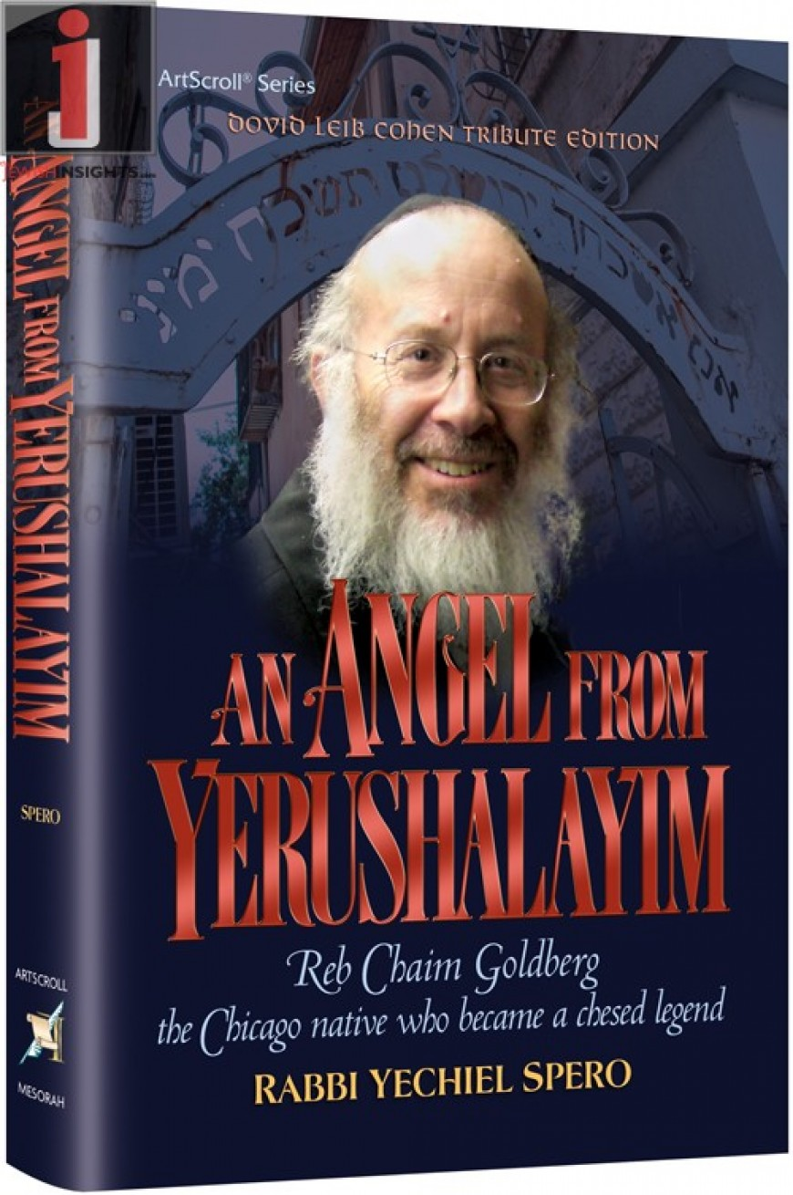 An Angel From Yerushalayim: Reb Chaim Goldberg the Chicago native who became a chesed legend