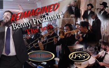 "Benny Friedman & Yedidim ""REIMAGINED the 90's"" An Aaron Teitelbaum Production"