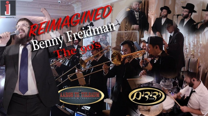 "Benny Friedman & Yedidim ""REIMAGINED the 90's"" An Aaron Teitelbaum Production"