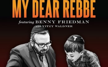 My Dear Rebbe – Featuring Benny Friedman with Yitzy Waldner