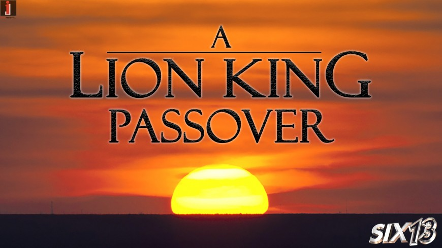 Six13 – A Lion King Passover