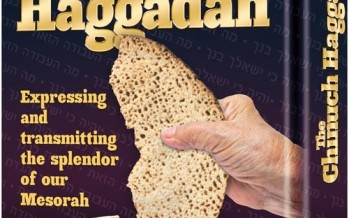 The Chinuch Haggadah: Expressing and transmitting the splendor of our Mesorah