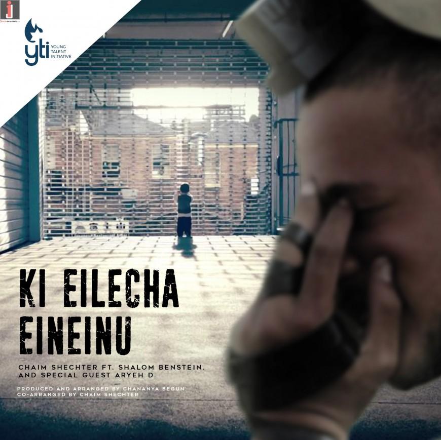 YTI Presents: Chaim Shechter, Shalom Benstein – Ki Eilecha Eineinu ft. Aryeh D.