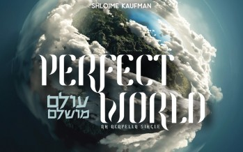 "Shloime Kaufman Releases Acapella Cover of Yaakov Shwekey's ""Perfect World"""