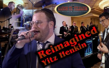 "Yitz Henkin ""REIMAGINED"" An Aaron Teitelbaum Production"