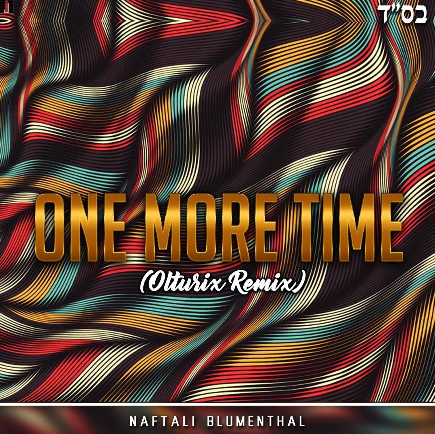 NAFTALI BLUMENTHAL – ONE MORE TIME – (Olturix Remix)