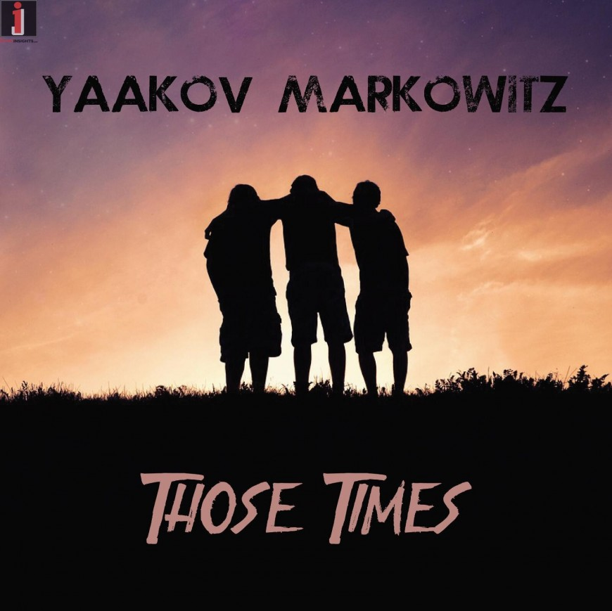 Yaakov Markowitz – Those Times (Lyric Video)
